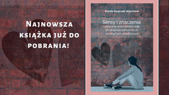 Okładka książki Sensy i znaczenia nadawane przez adolescentki ich doświadczeniom bycia w związkach uczuciowych