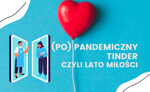 Dwa telefony z postaciami na ekranach i napis (Po)pandemiczny Tinder czyli lato miłości